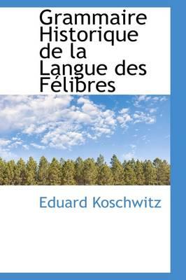Grammaire Historique de La Langue Des F Libres
