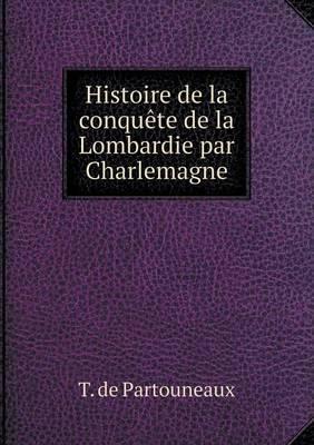 Histoire de La Conquete de La Lombardie Par Charlemagne