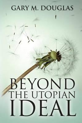 Beyond the Utopian Ideal