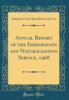 Annual Report of the Immigration and Naturalization Service, 1968 (Classic Reprint)