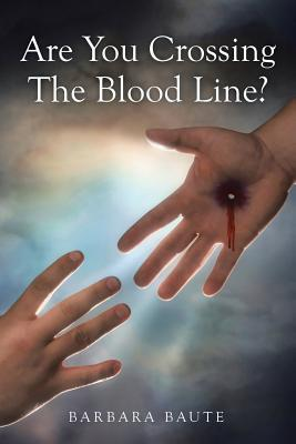 Are You Crossing the Blood Line?