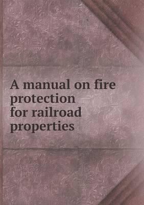 A Manual on Fire Protection for Railroad Properties