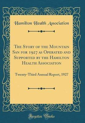 The Story of the Mountain San for 1927 as Operated and Supported by the Hamilton Health Association