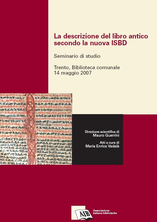 La descrizione del libro antico secondo la nuova ISBD : seminario di studio : Trento, Biblioteca comunale, 14 maggio 2007