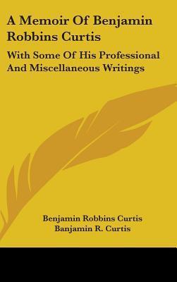 A Memoir of Benjamin Robbins Curtis