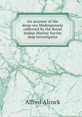 An Account of the Deep-Sea Madreporaria Collected by the Royal Indian Marine Survey Ship Investigator