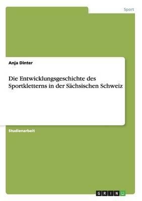 Die Entwicklungsgeschichte des Sportkletterns in der Sächsischen Schweiz