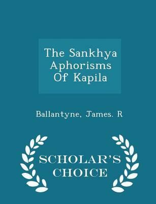 The Sankhya Aphorisms of Kapila - Scholar's Choice Edition