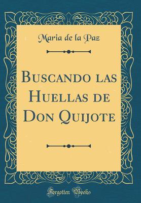 Buscando las Huellas de Don Quijote (Classic Reprint)