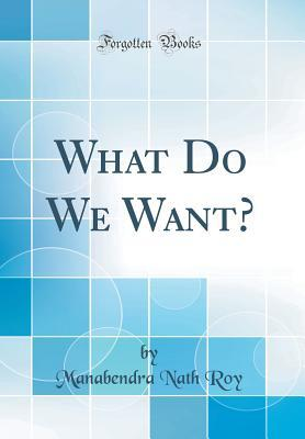 What Do We Want? (Classic Reprint)