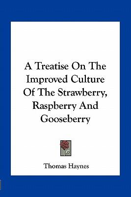 A Treatise on the Improved Culture of the Strawberry, Raspberry and Gooseberry