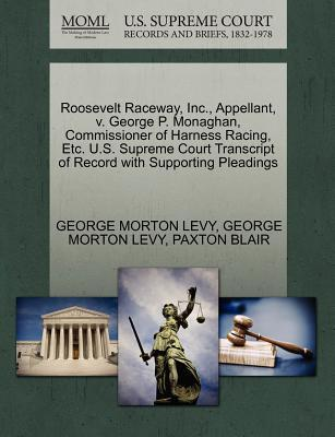 Roosevelt Raceway, Inc., Appellant, V. George P. Monaghan, Commissioner of Harness Racing, Etc. U.S. Supreme Court Transcript of Record with Supportin