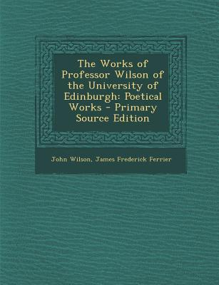 The Works of Professor Wilson of the University of Edinburgh