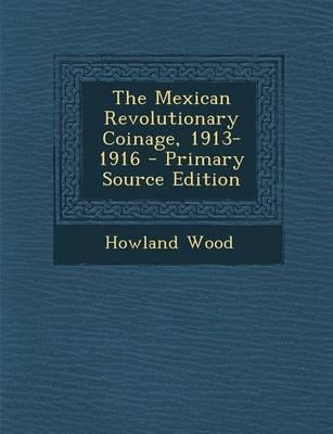 The Mexican Revolutionary Coinage, 1913-1916 - Primary Source Edition