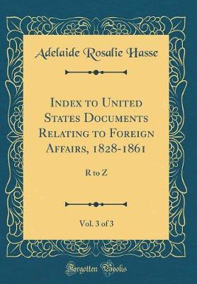 Index to United States Documents Relating to Foreign Affairs, 1828-1861, Vol. 3 of 3