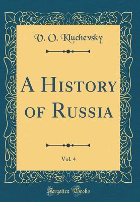 A History of Russia, Vol. 4 (Classic Reprint)