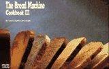 The Bread Machine Cookbook III