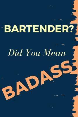 BARTENDER? Did You Mean Badass