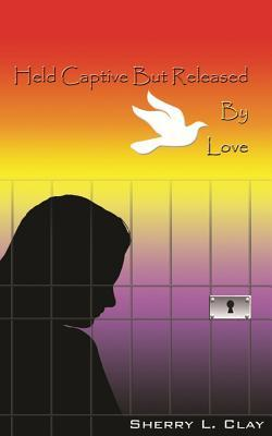 Held Captive but Released by Love