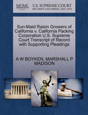 Sun-Maid Raisin Growers of California V. California Packing Corporation U.S. Supreme Court Transcript of Record with Supporting Pleadings