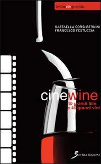 Cinewine. 40 grandi film & 40 grandi vini