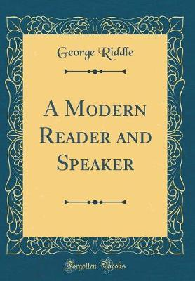 A Modern Reader and Speaker (Classic Reprint)