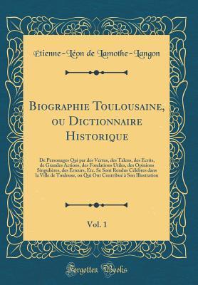 Biographie Toulousaine, Ou Dictionnaire Historique, Vol. 1