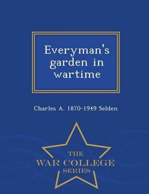 Everyman's Garden in Wartime - War College Series