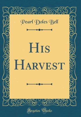 His Harvest (Classic Reprint)