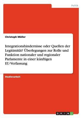 Integrationshindernisse oder Quellen der Legitimität? Überlegungen zur Rolle und Funktion nationaler und regionaler Parlamente in einer künftigen EU-Verfassung