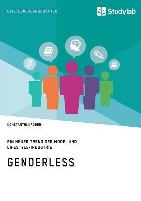 Genderless. Ein neuer Trend der Mode- und Lifestyle-Industrie
