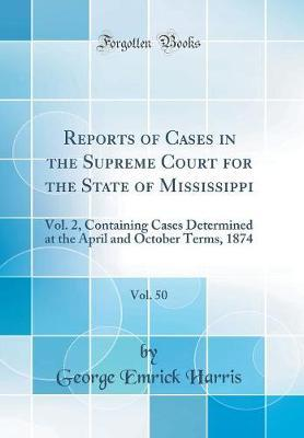 Reports of Cases in the Supreme Court for the State of Mississippi, Vol. 50