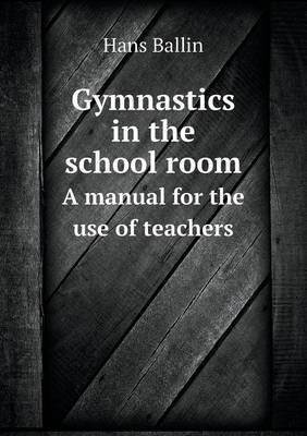 Gymnastics in the School Room a Manual for the Use of Teachers