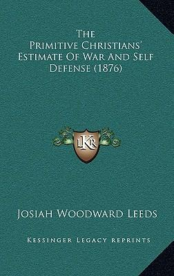 The Primitive Christians' Estimate of War and Self Defense (1876)