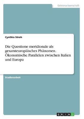 Die Questione meridionale als gesamteuropäisches Phänomen. Ökonomische Parallelen zwischen Italien und Europa