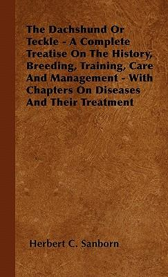 The Dachshund Or Teckle - A Complete Treatise On The History, Breeding, Training, Care And Management - With Chapters On Diseases And Their Treatment