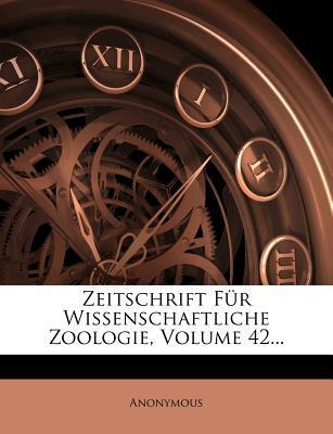 Zeitschrift Fur Wissenschaftliche Zoologie, Zweiundvierzigster Band