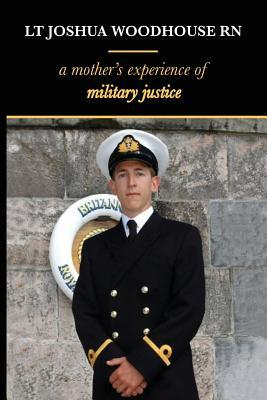 Lt Joshua Woodhouse A Mother's Experience of Military Justice