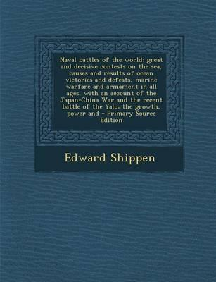Naval Battles of the World; Great and Decisive Contests on the Sea, Causes and Results of Ocean Victories and Defeats, Marine Warfare and Armament in ... Battle of the Yalu; The Growth, Power and
