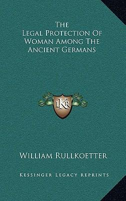 The Legal Protection of Woman Among the Ancient Germans