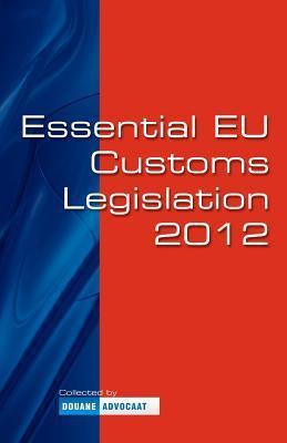 Essential Eu Customs Legislation 2012