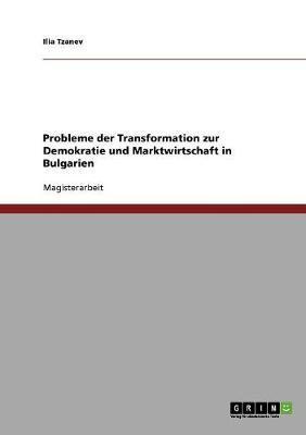 Probleme der Transformation zur Demokratie und Marktwirtschaft in Bulgarien