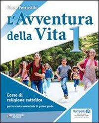 L'avventura della vita. Con Vangeli e Atti degli Apostoli. Per la Scuola media. Con CD-ROM. Con espansione online