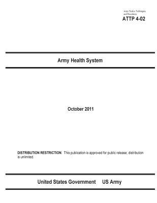 Army Tactics, Techniques, and Procedures Attp 4-02 Army Health System