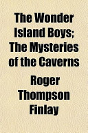 The Wonder Island Boys; The Mysteries of the Caverns
