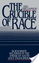 The Crucible of Race : Black-White Relations in the American South since Emancipation