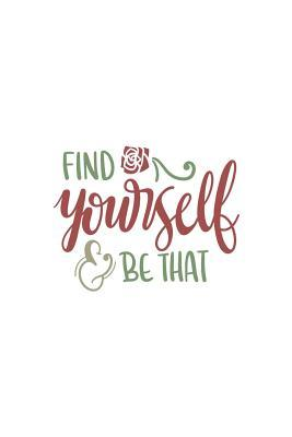 Find Yourself and Be...