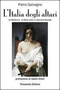 L'Italia degli altari. La Madonna, lo stato laico e l'ipocrisia sociale