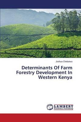 Determinants Of Farm Forestry Development In Western Kenya