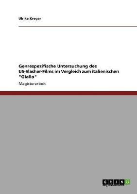 """Genrespezifische Untersuchung des US-Slasher-Films im Vergleich zum italienischen """"Giallo"""""""